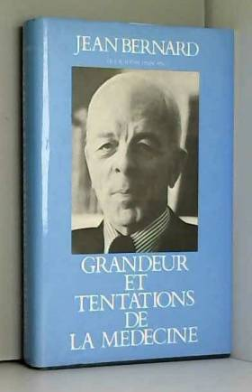 Bernard Jean - Grandeur et tentations de la médecine