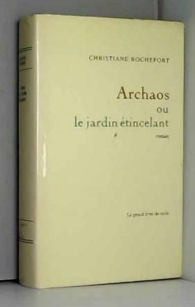 Christiane Rochefort - Archaos ou le jardin etincelant