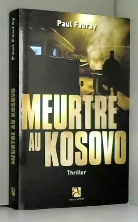 Paul Fauray - Meurtre au Kosovo