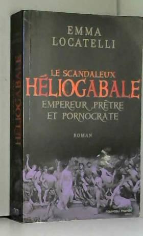 Le scandaleux Héliogabale :...