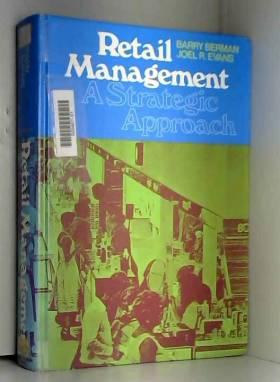 Barry Berman et Joel R. Evans - Retail Management: A Strategic Approach