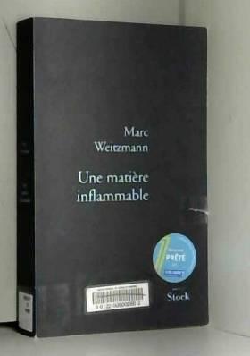 Marc Weitzmann - Une matière inflammable