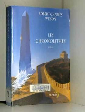 Robert Charles Wilson et Gilles Goullet - Les Chronolithes