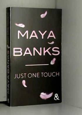 """Maya Banks - Just one touch: Après """"Crush"""", une romance sexy sur la soif de liberté, le passé et le désir"""