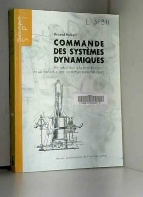 Arnaud Hubert - Commande des systèmes dynamiques : Introduction à la modélisation et au contrôle des systèmes...