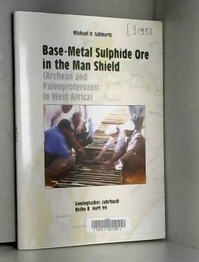Michael O. Schwartz - Base-metal Sulphide Ore in the Man Shield (Archean and Paleoproterozoic in West Africa)...