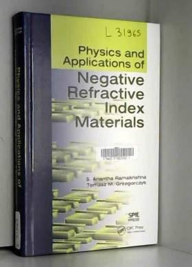 S. Anantha Ramakrishna et Tomasz M. Grzegorczyk - Physics and Applications of Negative Refractive Index Materials