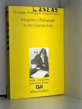 Helga Deppe-Wolfinger - Integrative Padagogik in Der Grundschule: Bilanz Und Perspektiven Der Integration Behinderter...