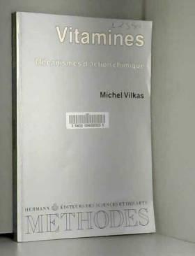 Michel Vilkas et Jacques Kruh - Vitamines. Mécanismes d'action chimique