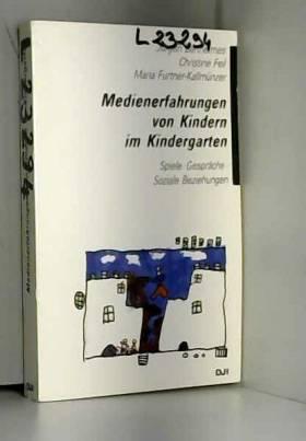 Medienerfahrungen von Kindern im Kindergarten. Spiele - Gespräche - soziale Beziehungen.