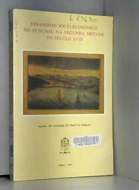 M. L. FREITAS FERRAZ - Dinamismo sócio-económico do Funchal na segunda metade do século XVIII [Jan 01, 1994] Ferraz,...