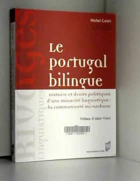 Michel Cahen et Alain Viaut - Le Portugal bilingue : Histoire et droits politiques d'une minorité linguistique : la communauté...