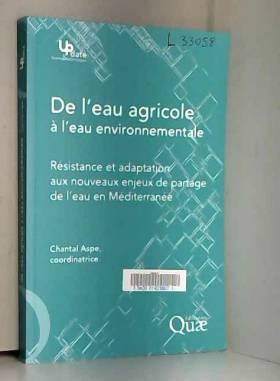 Chantal Aspe - De l'eau agricole à l'eau environnementale. Résistance et adaptation aux nouveaux enjeux de...