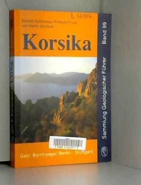 Joachim Kuhlemann, Wolfgang Frisch et Martin... - Korsika: Geologie, Natur und Landschaft, Exkursionen
