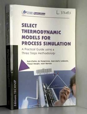 Jean-Charles de Hemptinne, Jean-Marie Ledanois,... - Select thermodynamic models for process simulation