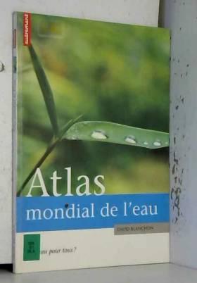 Atlas mondial de l'eau : De...