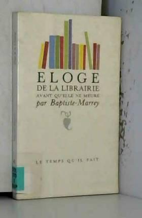 Baptiste-Marrey - Eloge de la librairie avant qu'elle ne meure