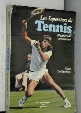 Alain Deflassieux - Les Superstars Du Tennis - 10 Années De Renouveau