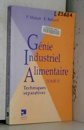 Mafart - Le génie industriel alimentaire, tome 2 : les techniques séparatives
