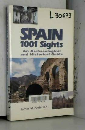 James M. Anderson - Spain 1001 Sights: An Archaeological and Historical Guide