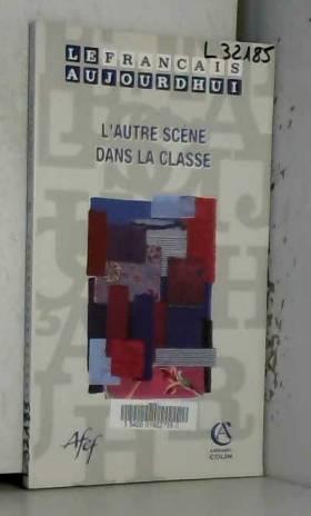 Jacques David et Collectif - Le français aujourd'hui, N° 166 : L'autre scène dans la classe