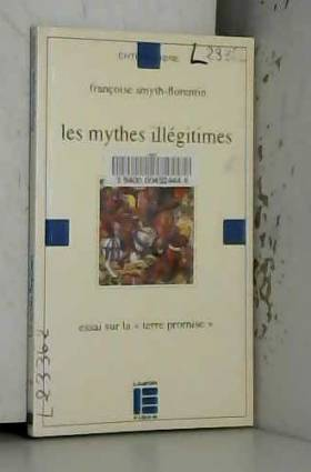 Françoise Smyth-Florentin - Les mythes illégitimes : Essai sur la Terre promise