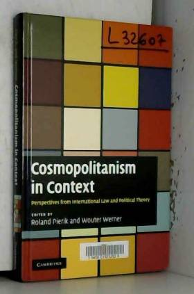 Roland Pierik et Wouter Werner - Cosmopolitanism in Context: Perspectives from International Law and Political Theory