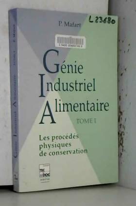 Pierre Mafart - GENIE INDUSTRIEL ALIMENTAIRE. Tome 1