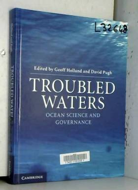 Geoff Holland et David Pugh - Troubled Waters: Ocean Science and Governance