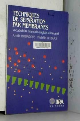 Annik Bouroche et Michèle Le Bars - Techniques de séparation par membranes : Vocabulaire français-anglais-allemand