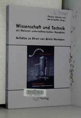 Thomas Schuetz et David Seyffer - Wissenschaft und Technik als Motoren unternehmerischen Handelns: Aufsätze zu Ehren von Armin Hermann