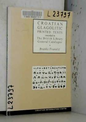 Branko Franolic - Croatian Glagolitic Printed Texts Recorded in the British Library General Catalogue