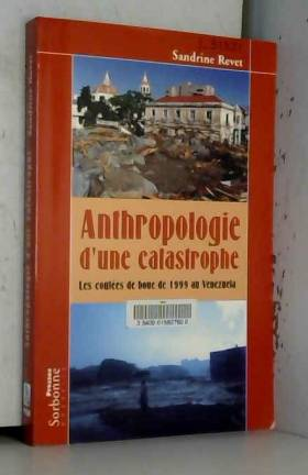Sandrine Revet - Anthropologie d'une catastrophe : Les coulées de boue de 1999 au Venezuela