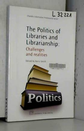 Kerry Smith - The Politics of Libraries and Librarianship: Challenges and Realities