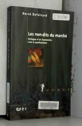 Hervé Defalvard - Les non-dits du marché : Dialogue d'un économiste avec la psychanalyse