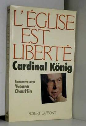 CARDINAL KONIG - EGLISE EST LIBERTE