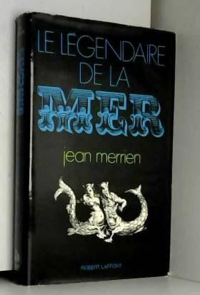 Merrien (Jean) - Le légendaire de la mer - Croyances et superstitions d'hier et d'aujourd'hui