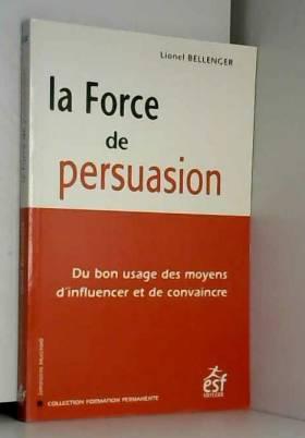 La Force de Persuasion : Du...