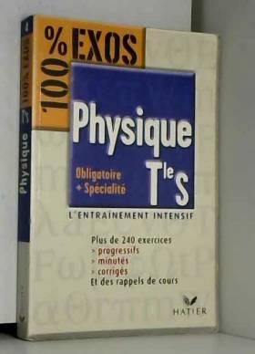 100% Exos : Physique,...