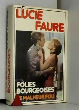 Lucie Faure - Folies bourgeoises. Le malheur fou