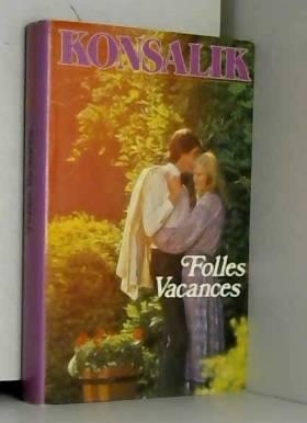 Heinz G. Konsalik - Folles vacances