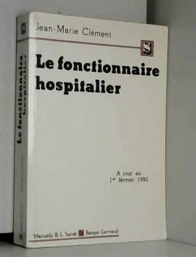 Jean-Marie Clément - Le fonctionnaire hospitalier