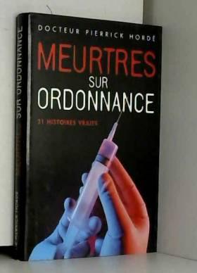 Pierrick Hordé - Meurtres sur ordonnance : 21 histoires vraies