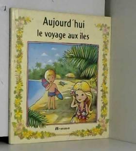 Natacha Toutain-Diamant - Aujourd'hui, le voyage aux îles (Fleur et Nicolas)