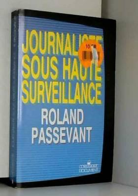 Passevant R - Journaliste sous haute surveillance : 1981-1987 à TF1, dans les rouages de la désinformation