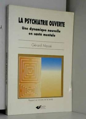 Gérard Massé - LA PSYCHIATRIE OUVERTE. Une dynamique nouvelle en santé mentale, rapport au ministre de la Santé...