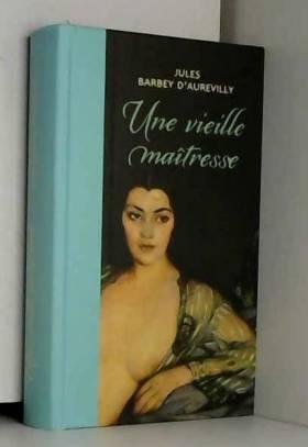 Jules Barbey d'Aurevilly - Une vieille maitresse