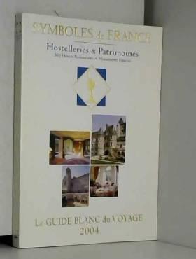 Symboles de France - Le guide blanc du voyage : Hostelleries & patrimoines