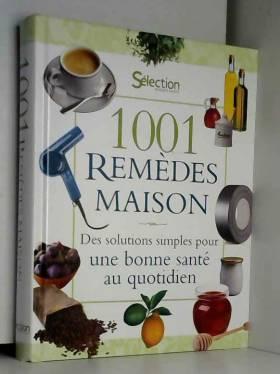 1001 Remèdes maison : Des...