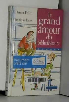 BRISOU-PELLEN E. - DEISS VERONIQUE - LE GRAND AMOUR DU BILBIOTHECAIRE.